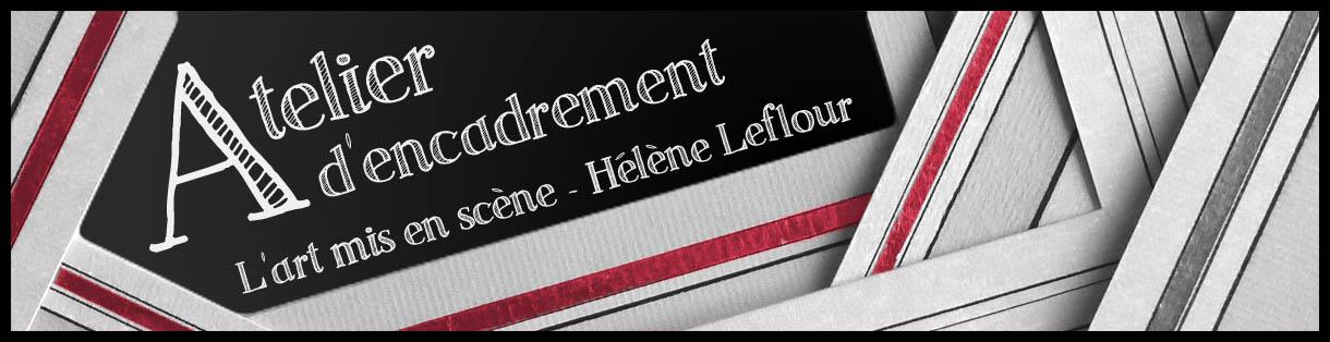 Atelier d'encadrement  Hélène Leflour